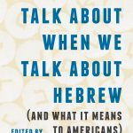 """Book cover of """"What We Talk About When We Talk About Hebrew""""; the title and editors in clean capital case, on a light patterned background of Hebrew letter blocks"""