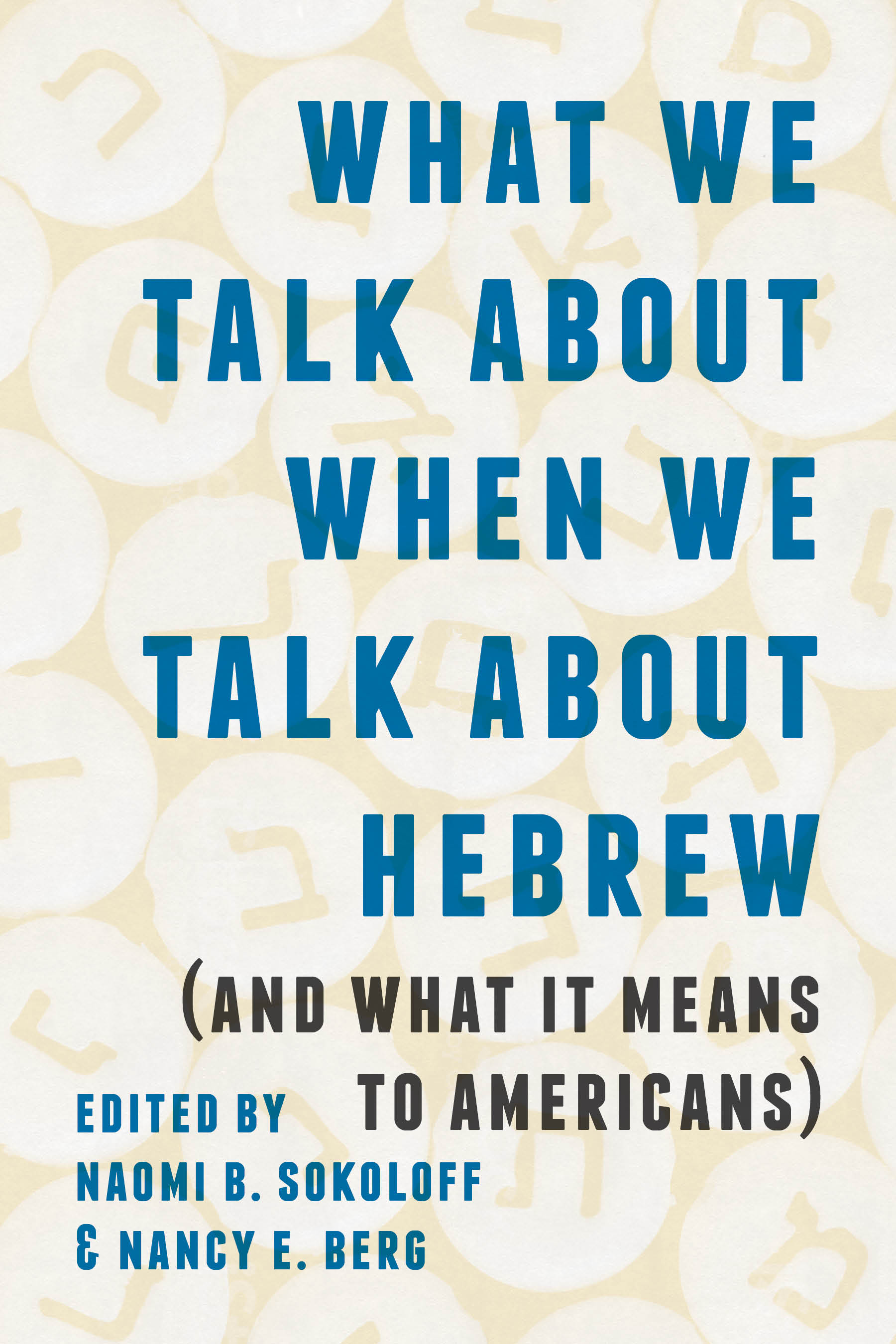 "Book cover of ""What We Talk About When We Talk About Hebrew""; the title and editors in clean capital case, on a light patterned background of Hebrew letter blocks"