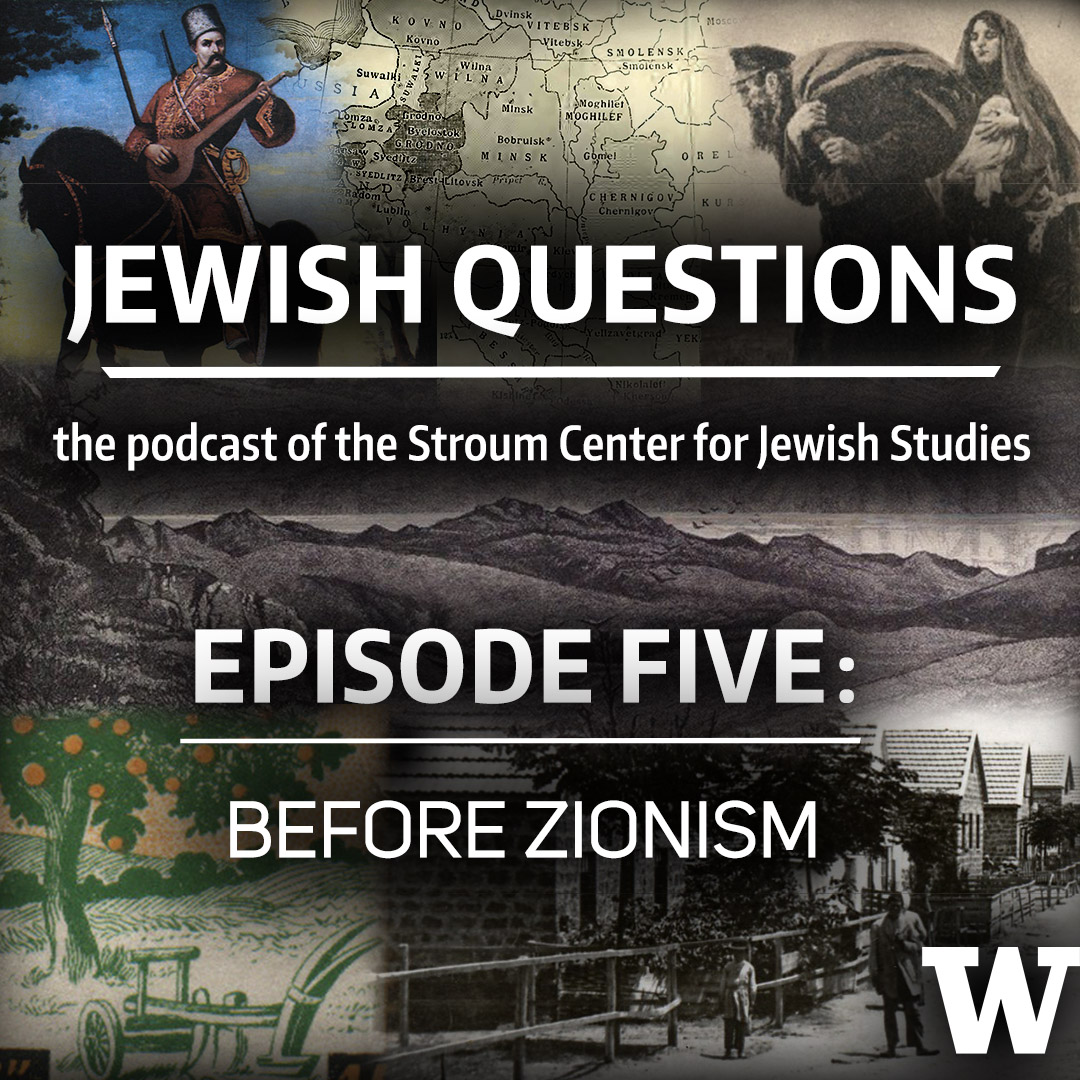PODCAST | Jewish Questions, Episode 5: Before Zionism — Liora Halpern